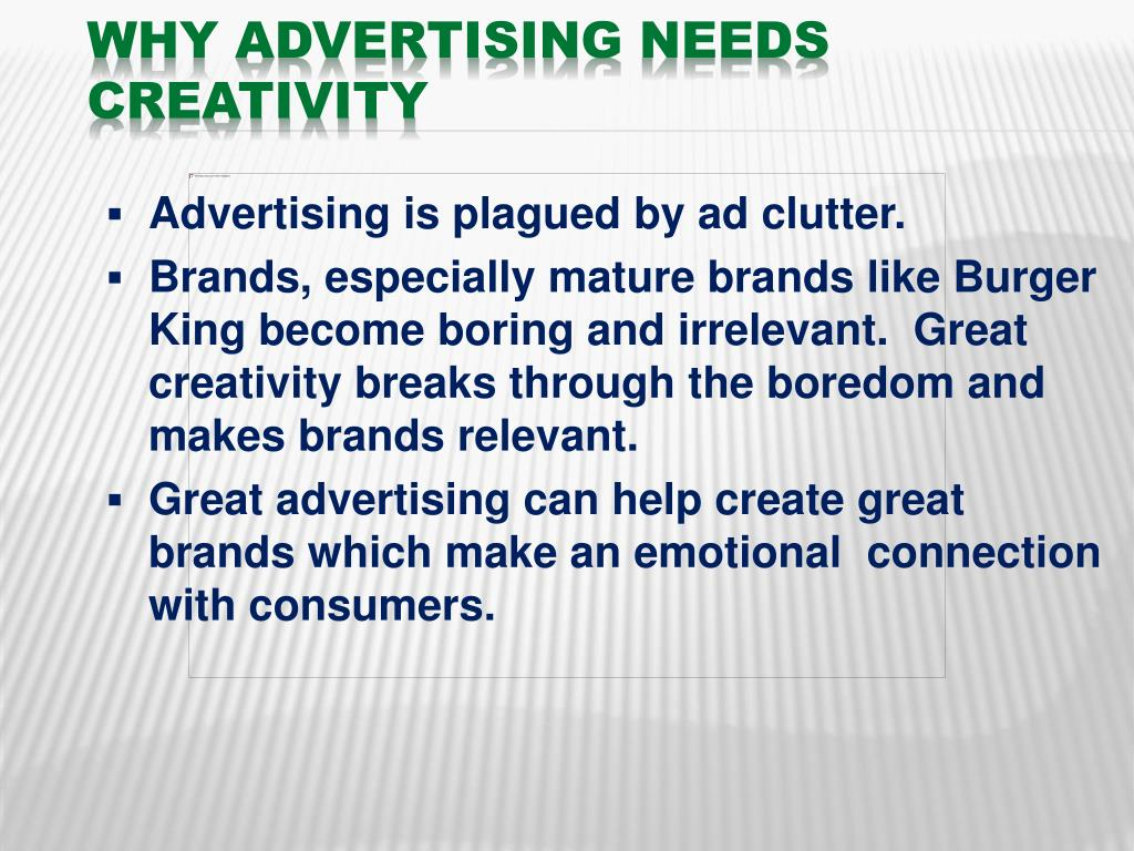 what is creativity in advertising The role of creativity in advertising is one that became necessary when products started needing to differentiate from other very similar products creativity in advertising is only necessary where there is competition.