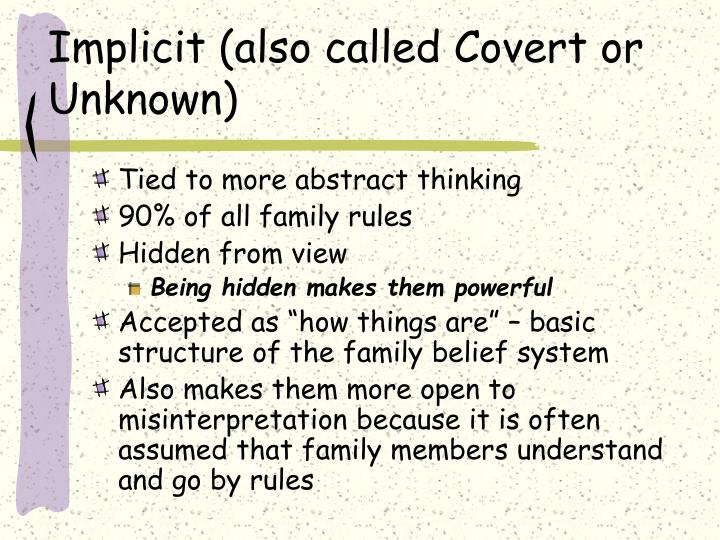 Implicit also called covert or unknown