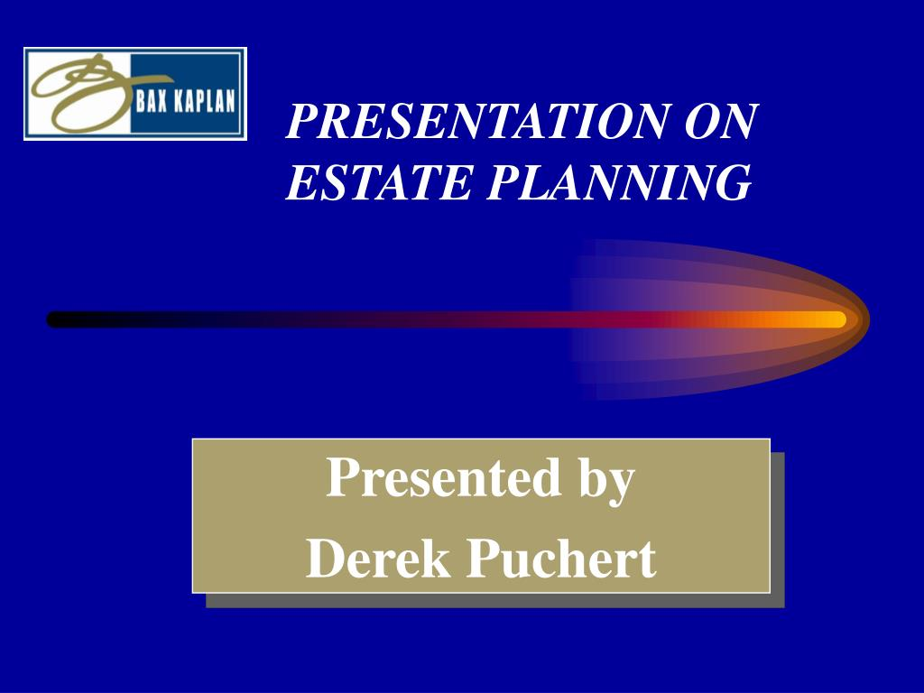 PRESENTATION ON ESTATE PLANNING