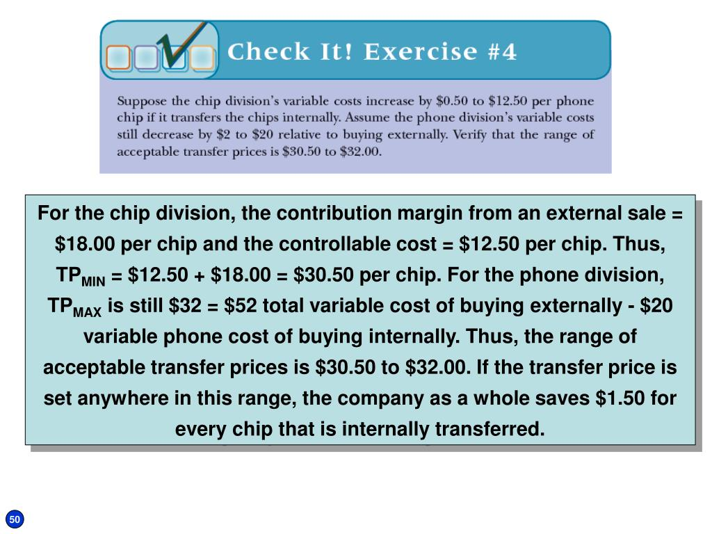 For the chip division, the contribution margin from an external sale = $18.00 per chip and the controllable cost = $12.50 per chip. Thus, TP