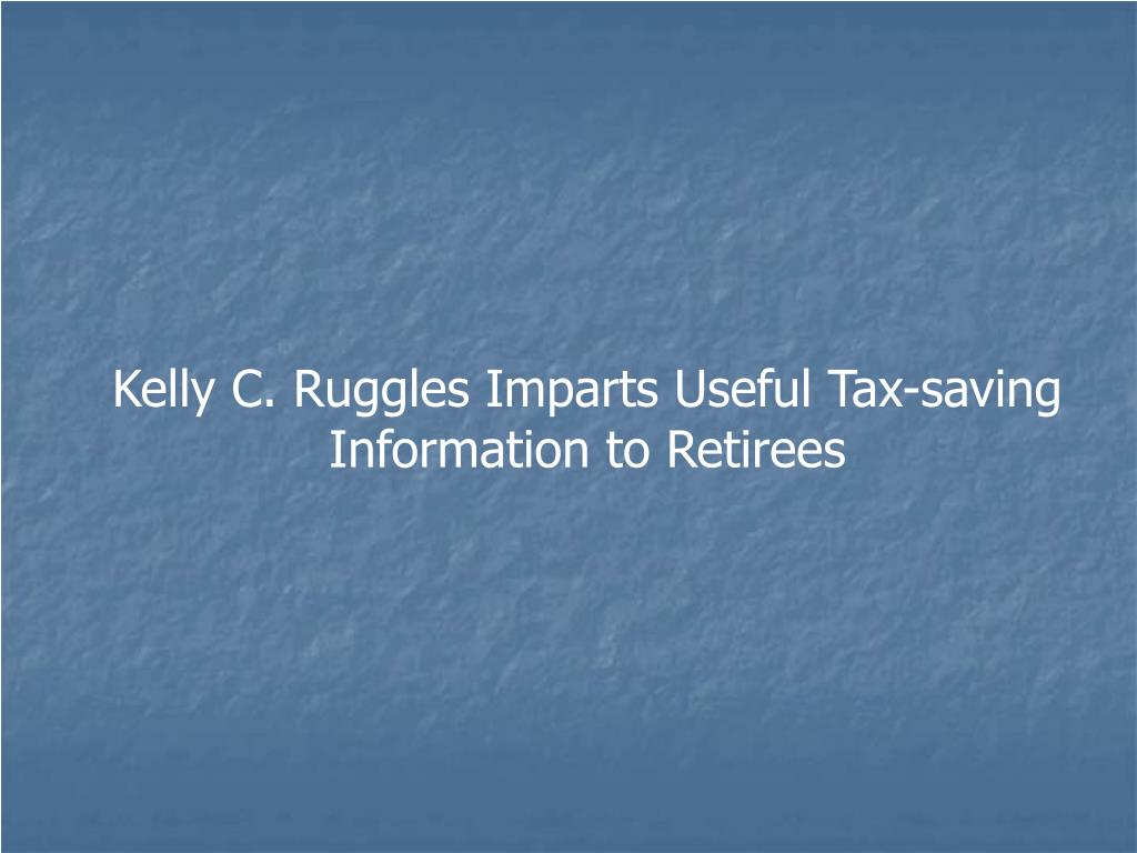 Kelly C. Ruggles Imparts Useful Tax-saving Information to Retirees