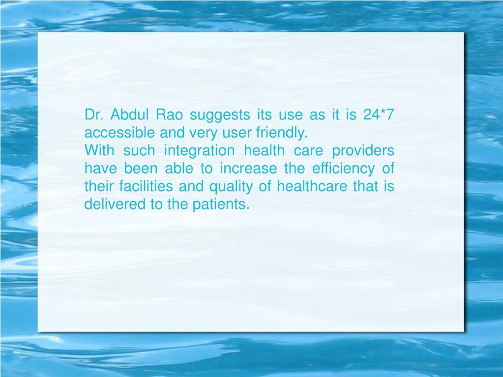 Dr. Abdul Rao suggests its use as it is 24*7 accessible and very user friendly.