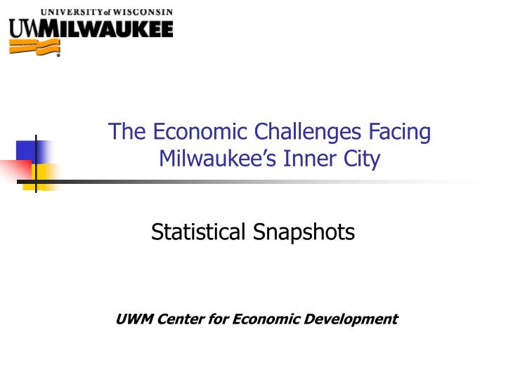 The economic challenges facing milwaukee s inner city l.jpg