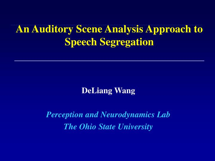 An auditory scene analysis approach to speech segregation l.jpg