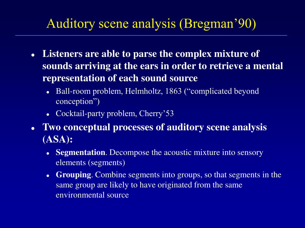 Auditory scene analysis (Bregman'90)