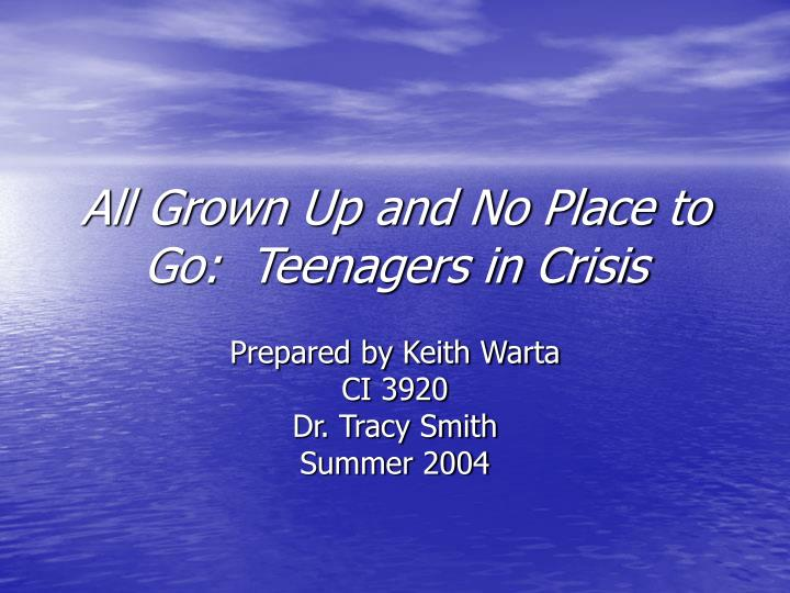 All grown up and no place to go teenagers in crisis l.jpg