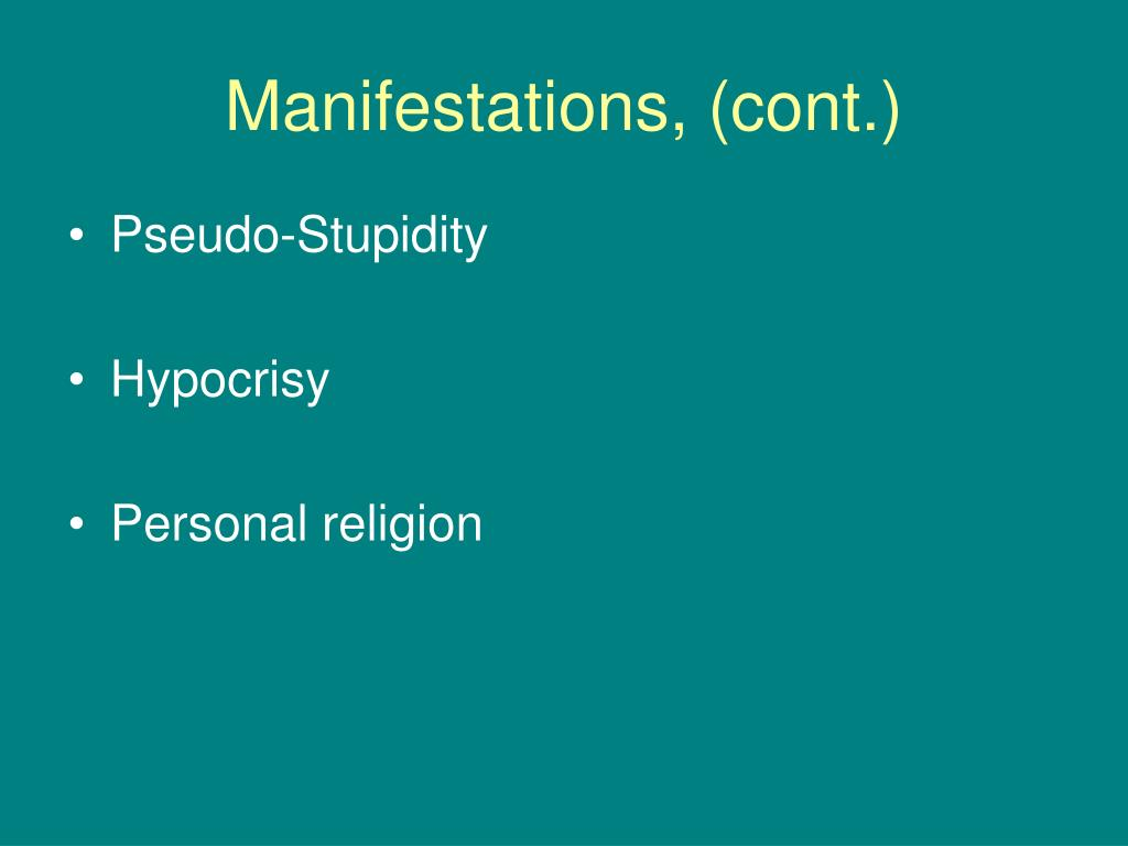 Manifestations, (cont.)