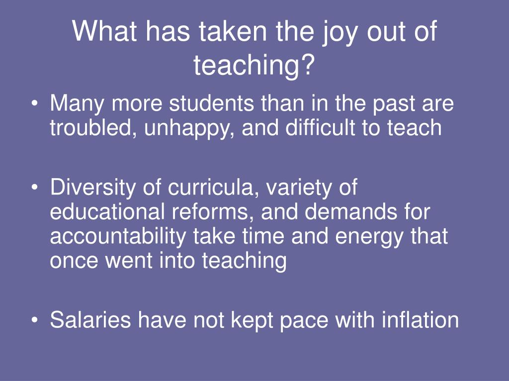 What has taken the joy out of teaching?