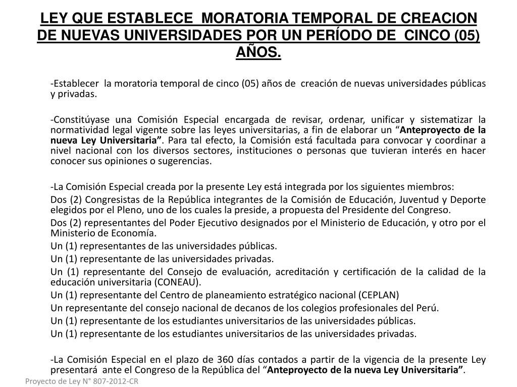 LEY QUE ESTABLECE  MORATORIA TEMPORAL DE CREACION DE NUEVAS UNIVERSIDADES POR UN PERÍODO DE  CINCO (05)  AÑOS.