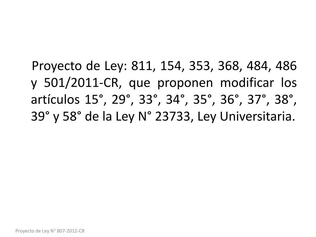 Proyecto de Ley: 811, 154, 353, 368, 484, 486 y 501/2011-CR, que proponen modificar los artículos 15°, 29°, 33°, 34°, 35°, 36°, 37°, 38°, 39° y 58° de la Ley N° 23733, Ley Universitaria.
