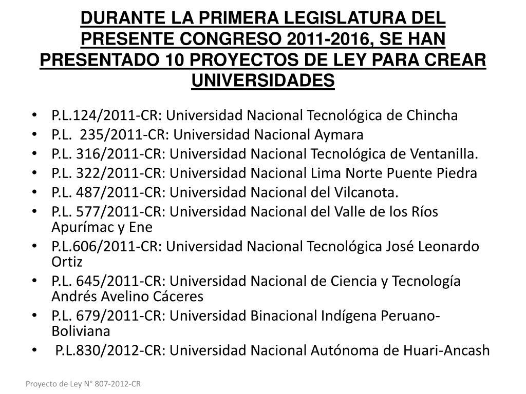 DURANTE LA PRIMERA LEGISLATURA DEL PRESENTE CONGRESO 2011-2016, SE HAN PRESENTADO 10 PROYECTOS DE LEY PARA CREAR UNIVERSIDADES