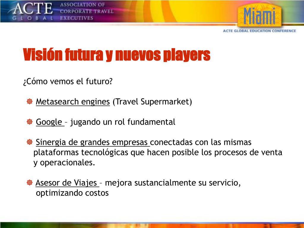 Visión futura y nuevos players