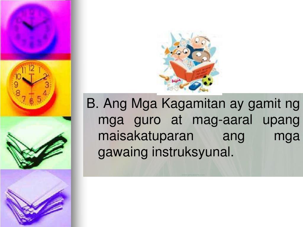 B. Ang Mga Kagamitan ay gamit ng mga guro at mag-aaral upang maisakatuparan ang mga gawaing instruksyunal.
