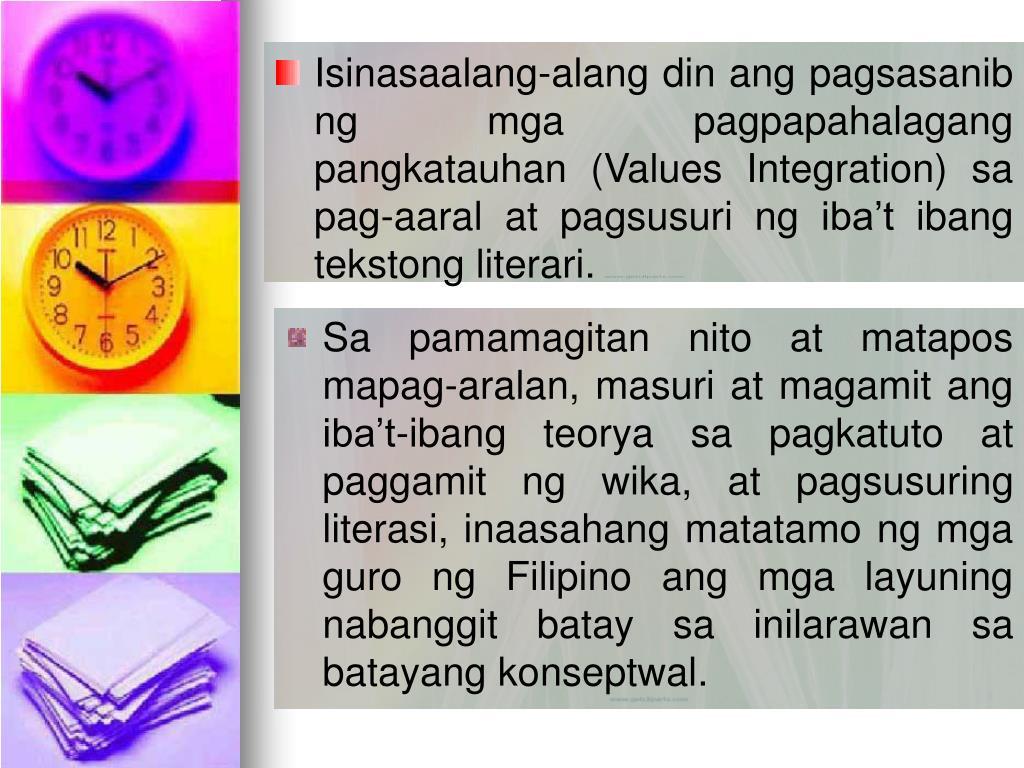Isinasaalang-alang din ang pagsasanib ng mga pagpapahalagang pangkatauhan (Values Integration) sa pag-aaral at pagsusuri ng iba't ibang tekstong literari.