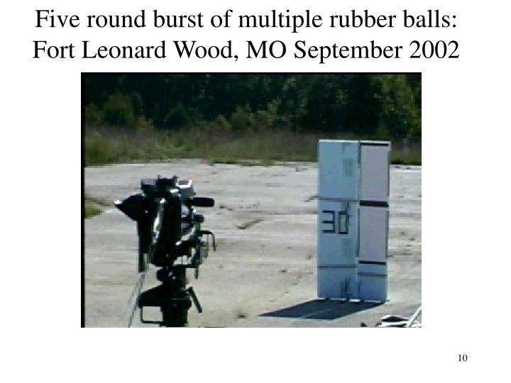 Five round burst of multiple rubber balls:
