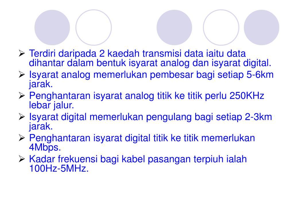Terdiri daripada 2 kaedah transmisi data iaitu data dihantar dalam bentuk isyarat analog dan isyarat digital.