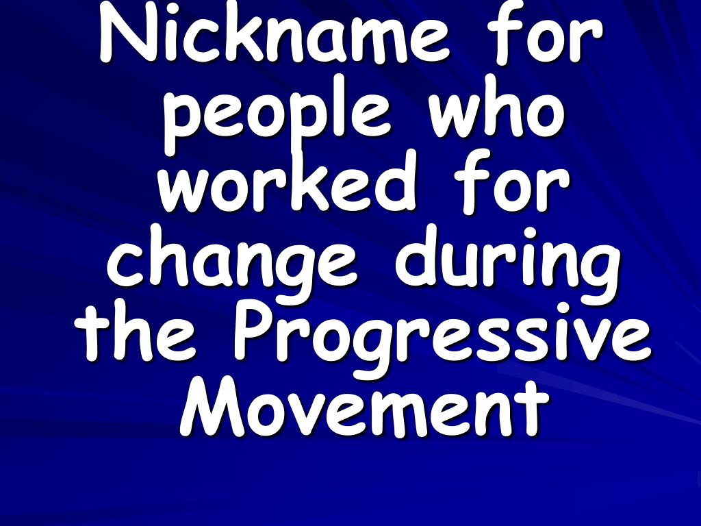 Nickname for people who worked for change during the Progressive Movement