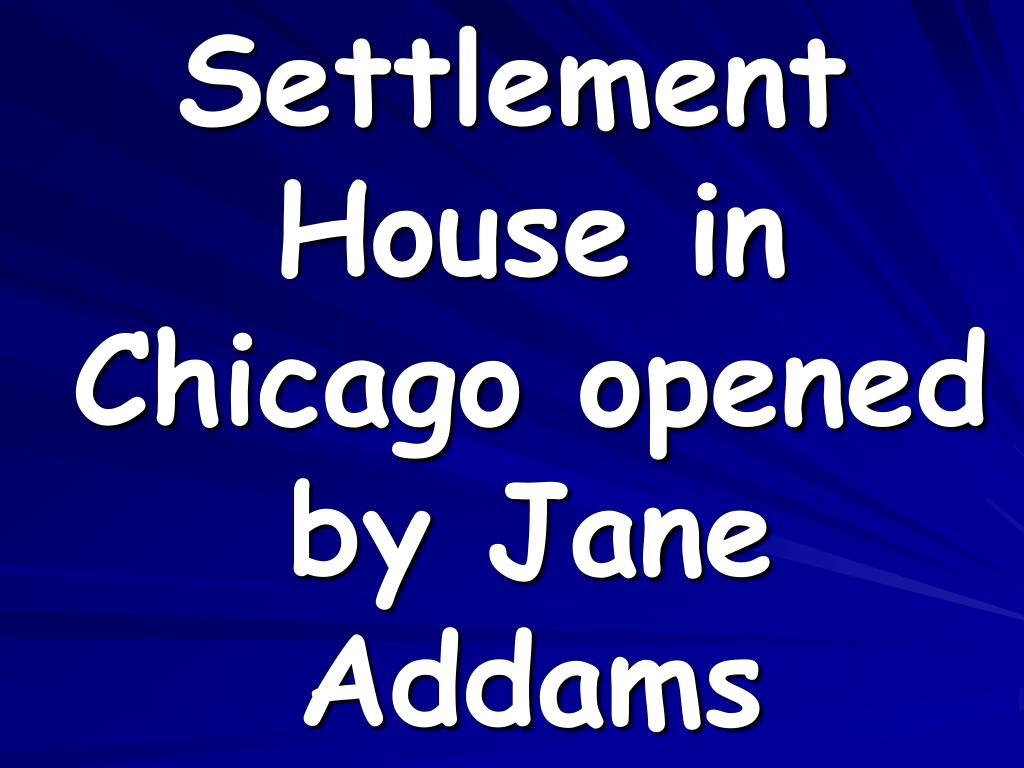Settlement House in Chicago opened by Jane Addams