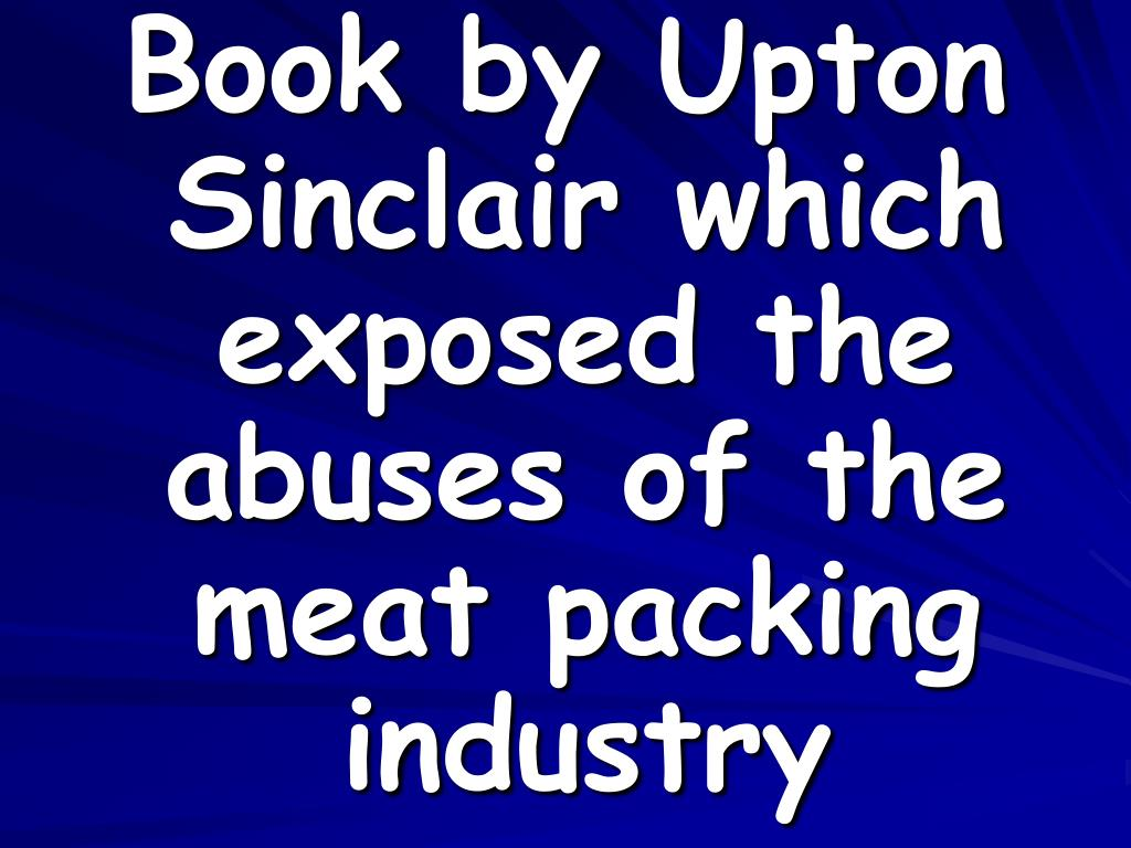 Book by Upton Sinclair which exposed the abuses of the meat packing industry