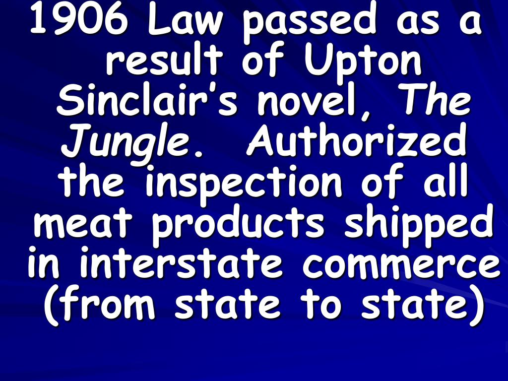 1906 Law passed as a result of Upton Sinclair's novel,