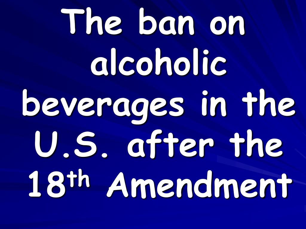 The ban on alcoholic beverages in the U.S. after the 18