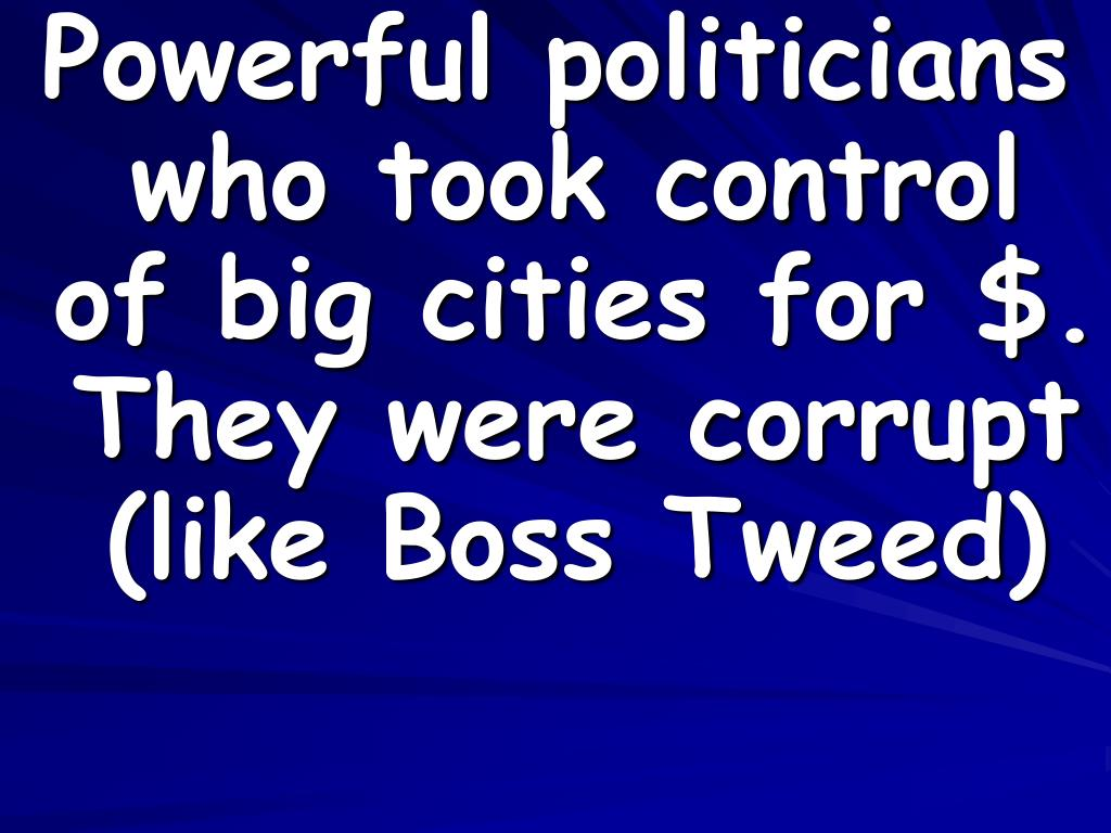 Powerful politicians who took control of big cities for $.  They were corrupt (like Boss Tweed)