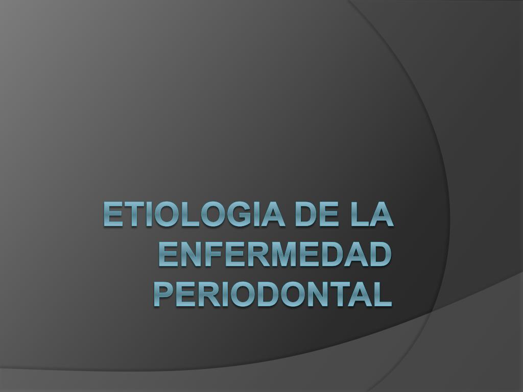ETIOLOGIA DE LA ENFERMEDAD PERIODONTAL