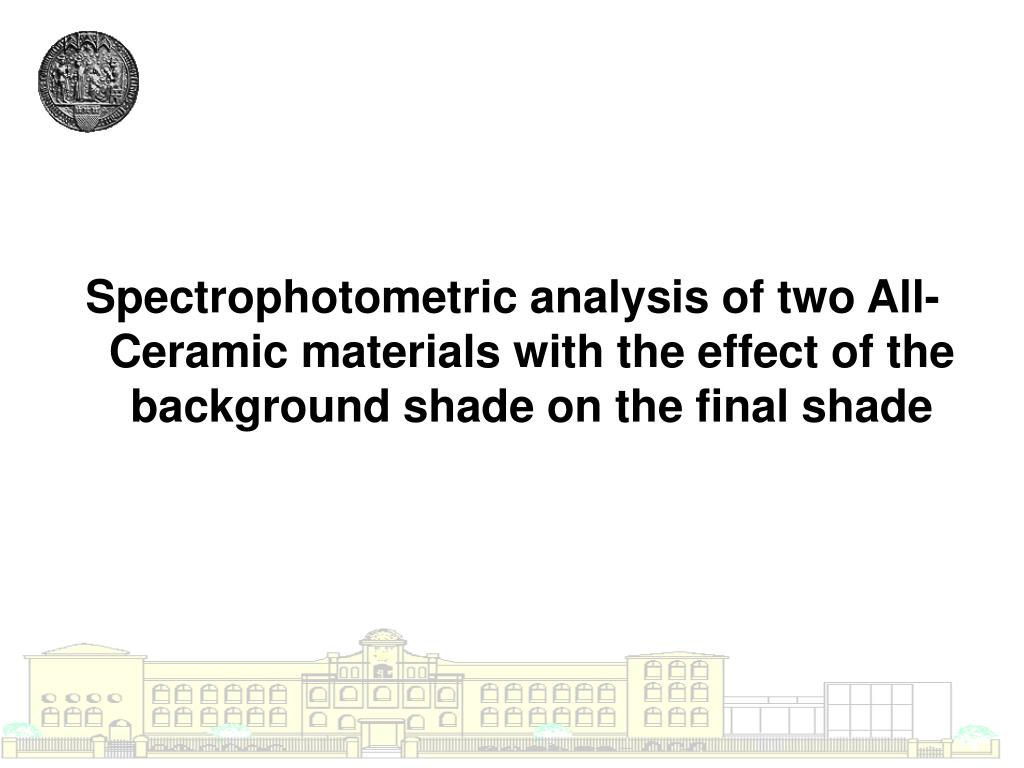 Spectrophotometric analysis of two All-Ceramic materials with the effect of the background shade on the final shade