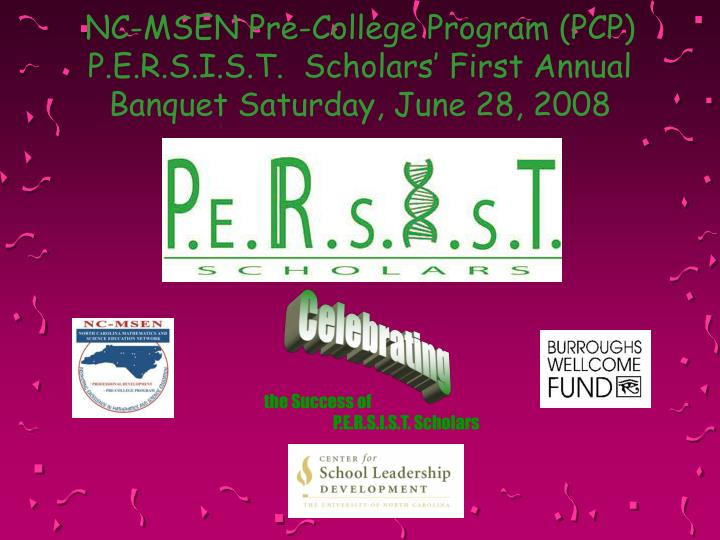 Nc msen pre college program pcp p e r s i s t scholars first annual banquet saturday june 28 2008