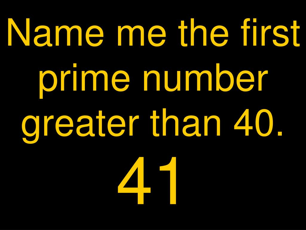 Name me the first prime number greater than 40.