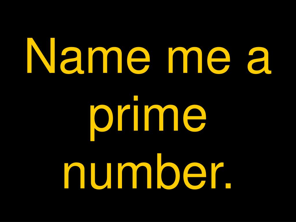 Name me a prime number.