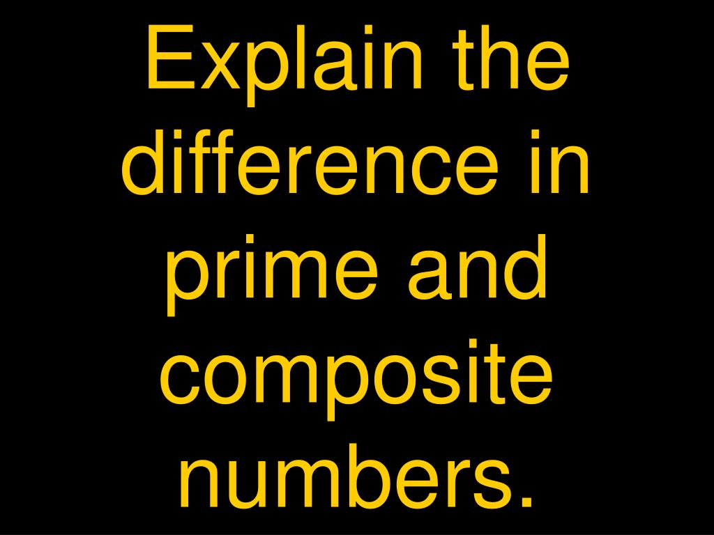 Explain the difference in prime and composite numbers.