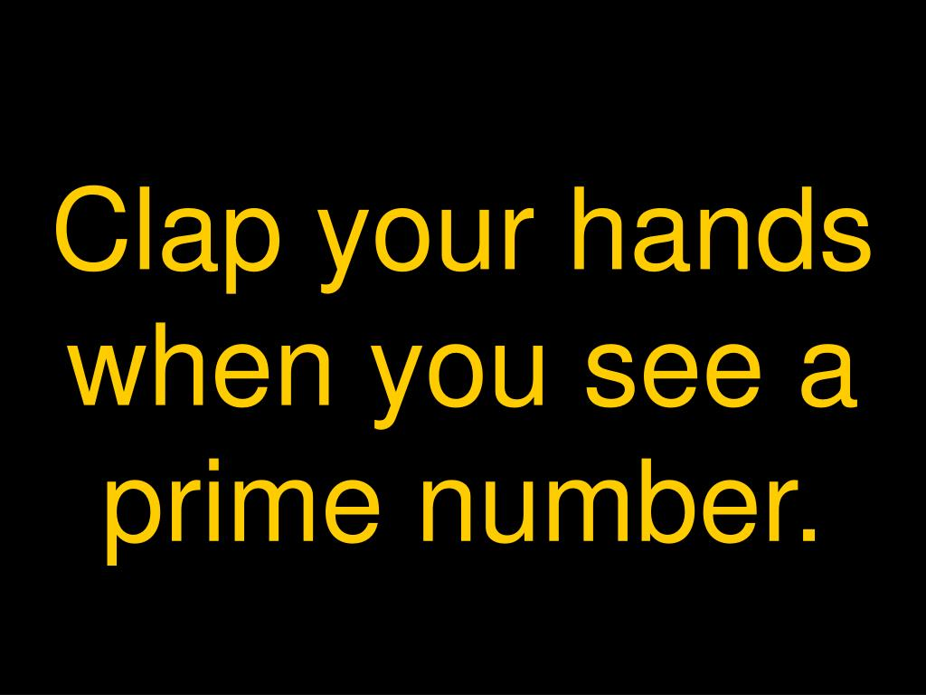 Clap your hands when you see a prime number.