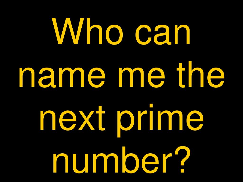Who can name me the next prime number?