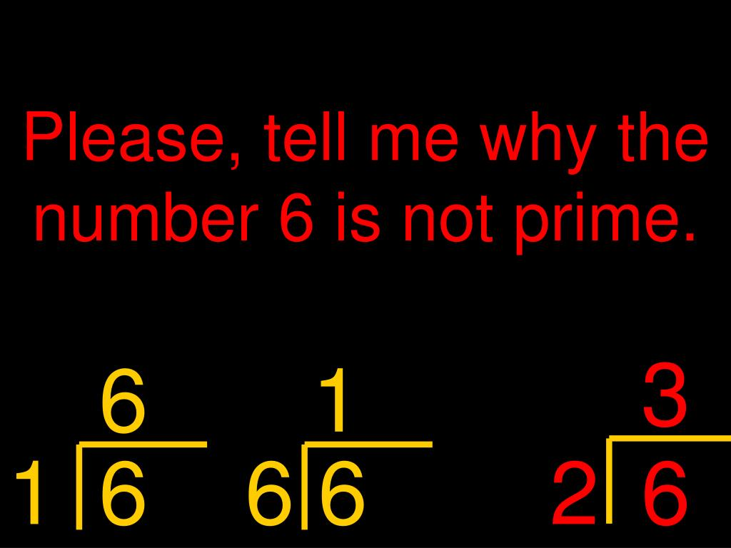 Tell me why 6 is not a prime  number.