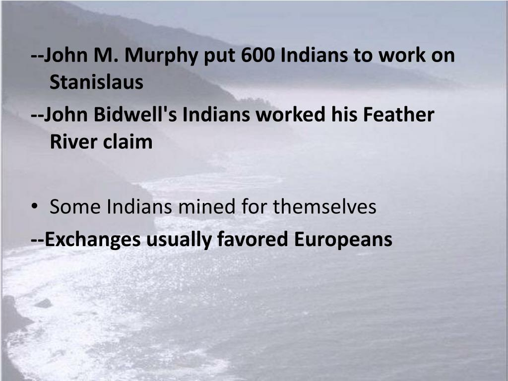 --John M. Murphy put 600 Indians to work on Stanislaus