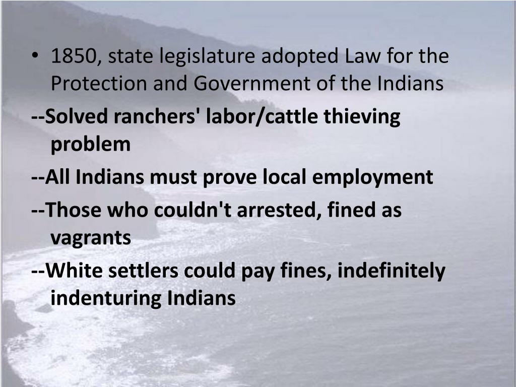 1850, state legislature adopted Law for the Protection and Government of the Indians