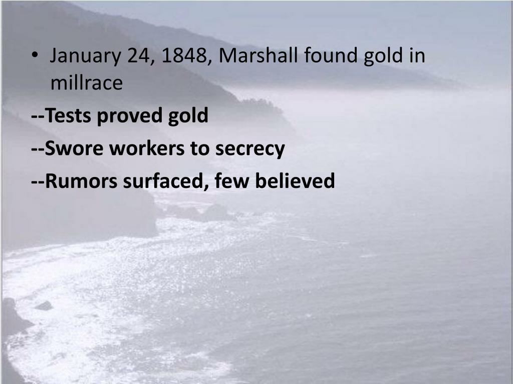 January 24, 1848, Marshall found gold in millrace