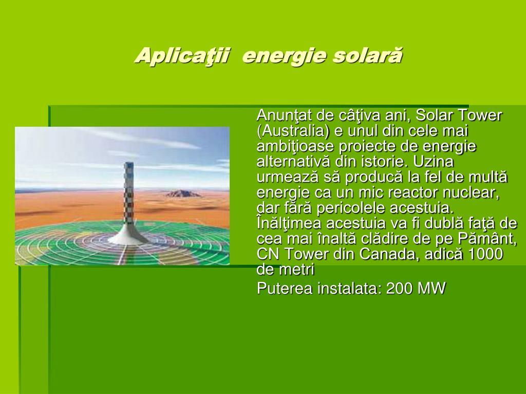 Anunţat de câţiva ani, Solar Tower (Australia) e unul din cele mai ambiţioase proiecte de energie alternativă din istorie. Uzina urmează să producă la fel de multă energie ca un mic reactor nuclear, dar fără pericolele acestuia. Înălţimea acestuia va fi dublă faţă de cea mai înaltă clădire de pe Pământ, CN Tower din Canada, adică 1000 de metri