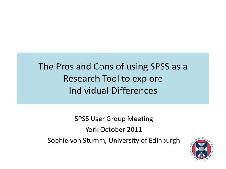 The pros and cons of using spss as a research tool to explore individual d ifferences l.jpg