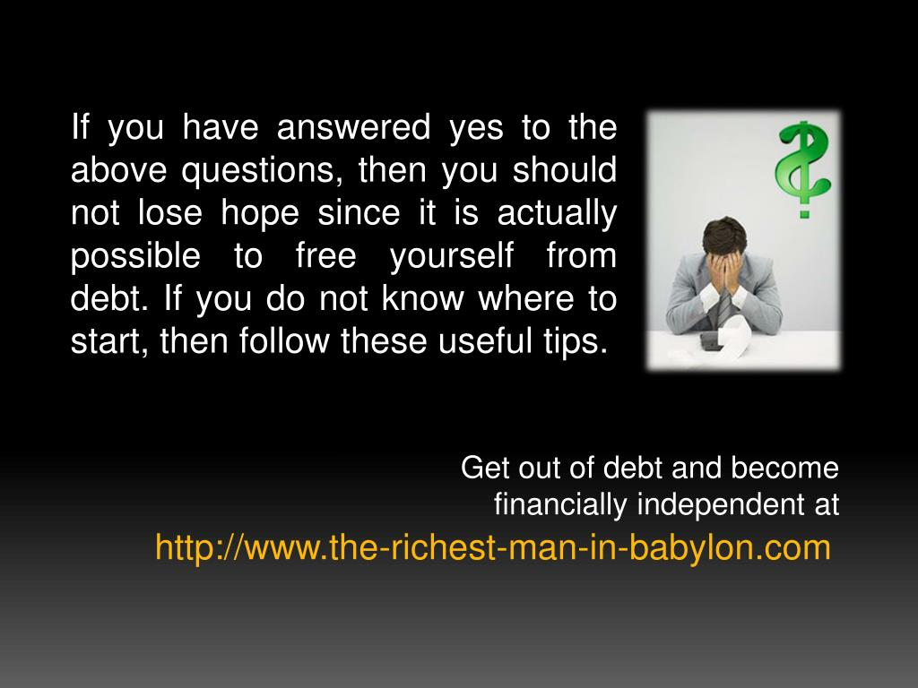 If you have answered yes to the above questions, then you should not lose hope since it is actually possible to free yourself from debt. If you do not know where to start, then follow these useful tips.