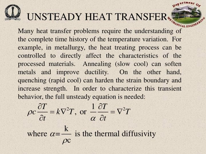 unsteady state heat transfer Chapter 10 unsteady state heat transfer theory the governing equation for unsteady state heat transfer in rectangular coordi-nates in the x-direction is: @t @t ¼ a @2t @x2 where t = temperature, 8c t = time, s x = distance from the center plane, m a = thermal diffusivity, m2 s.