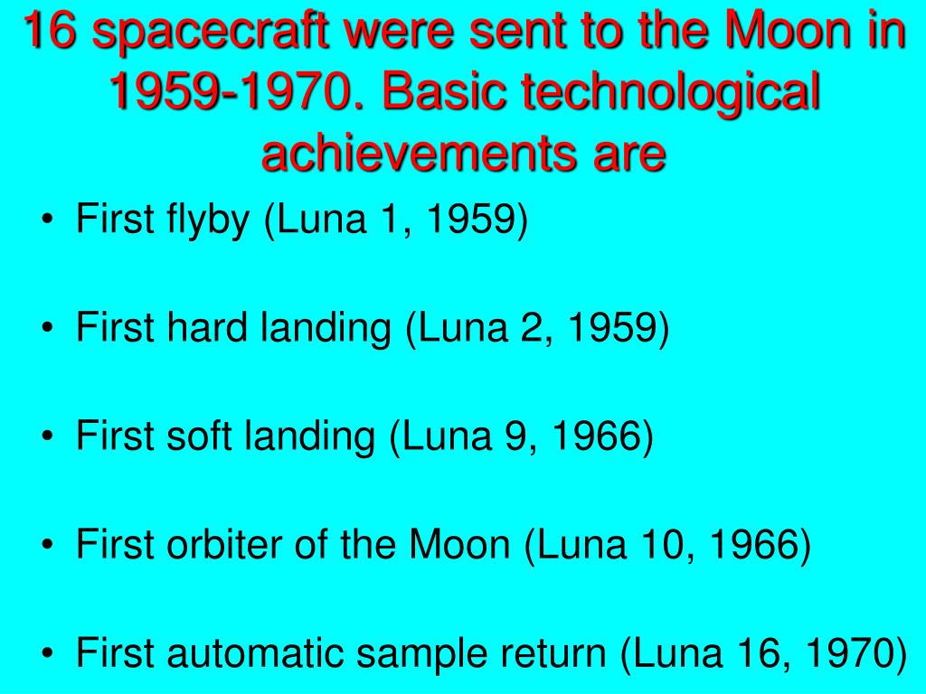16 spacecraft were sent to the Moon in 1959-1970. Basic technological achievements are