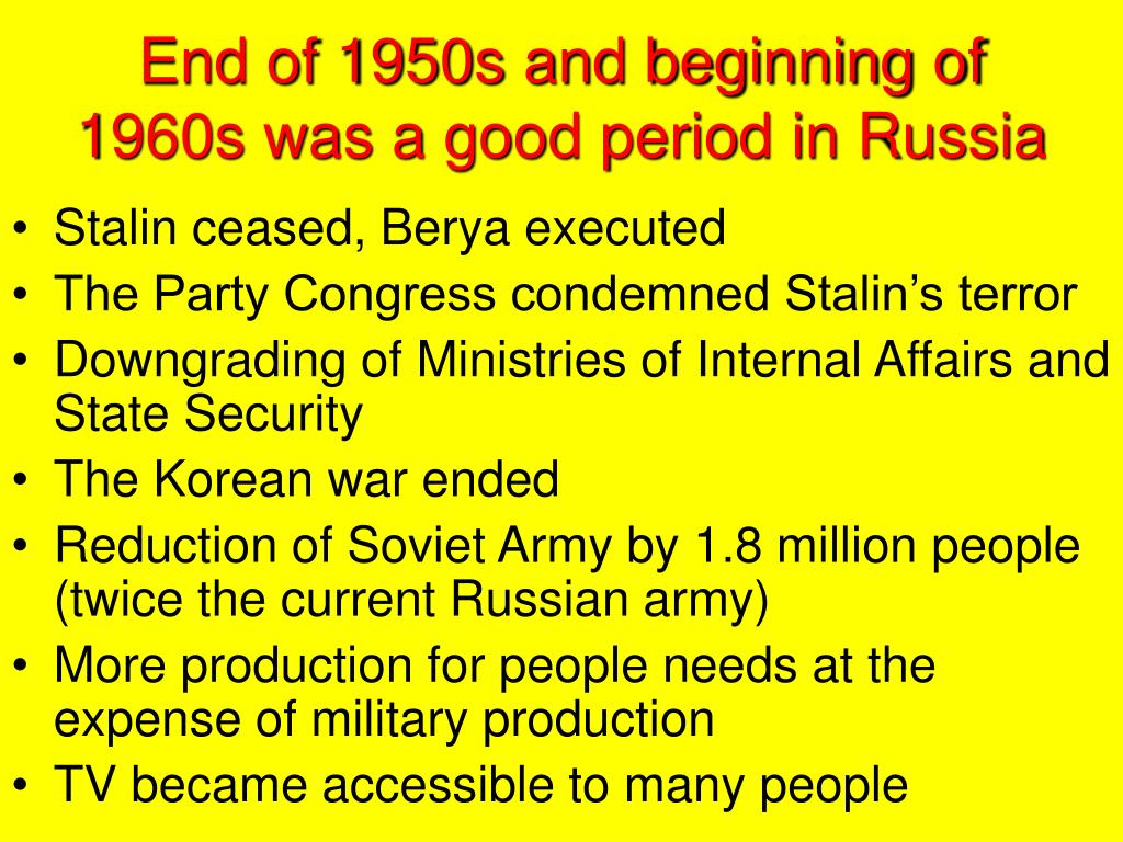 End of 1950s and beginning of 1960s was a good period in Russia