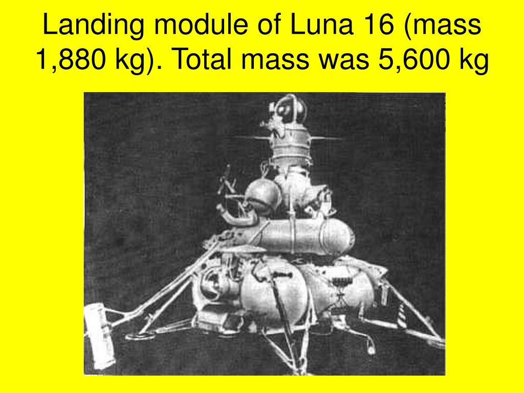 Landing module of Luna 16 (mass 1,880 kg). Total mass was 5,600 kg