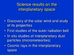 science results on the interplanetary space