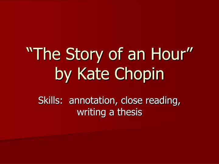 kate chopin the story of an hour thesis Exploring the plot structure of kate chopin s short story the story of an hour, analyzing how this sets the scene for the events to unfold, and.