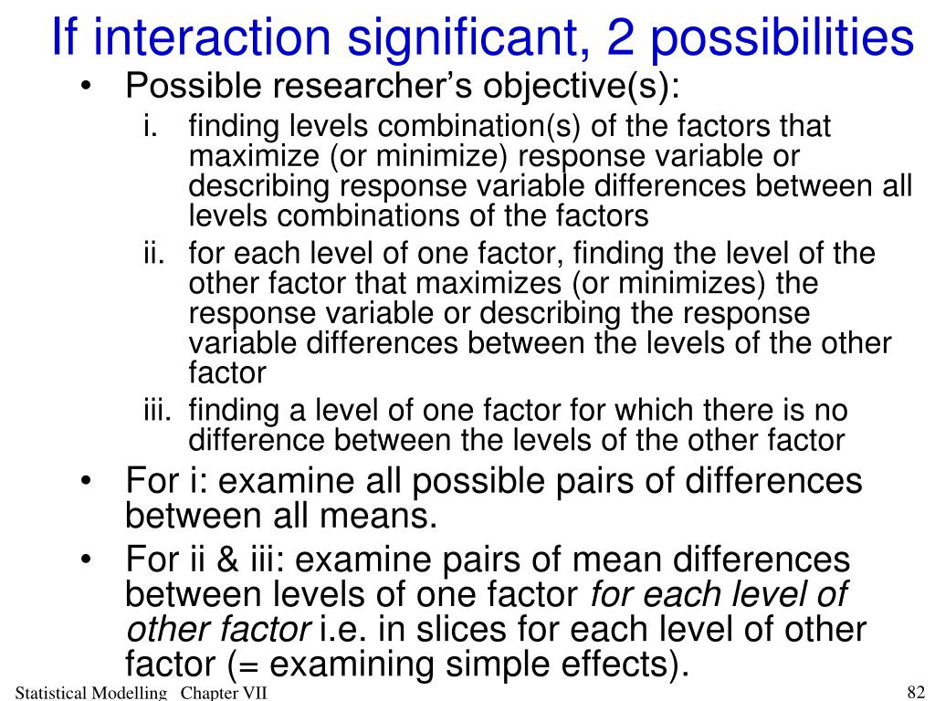 If interaction significant, 2 possibilities