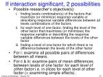 if interaction significant 2 possibilities