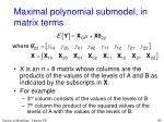 maximal polynomial submodel in matrix terms